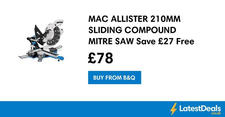 MAC ALLISTER 210MM SLIDING COMPOUND MITRE SAW Save £27 Free C+C, £78 at B&Q
