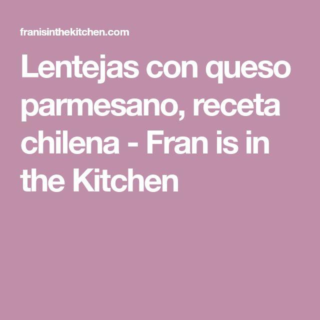 Lentejas con queso parmesano, receta chilena - Fran is in the Kitchen