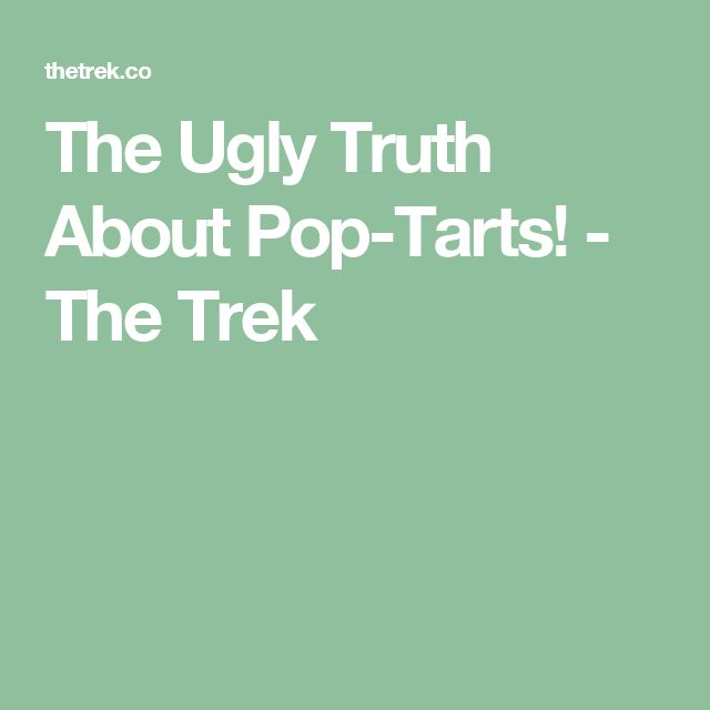 The Ugly Truth About Pop-Tarts! - The Trek