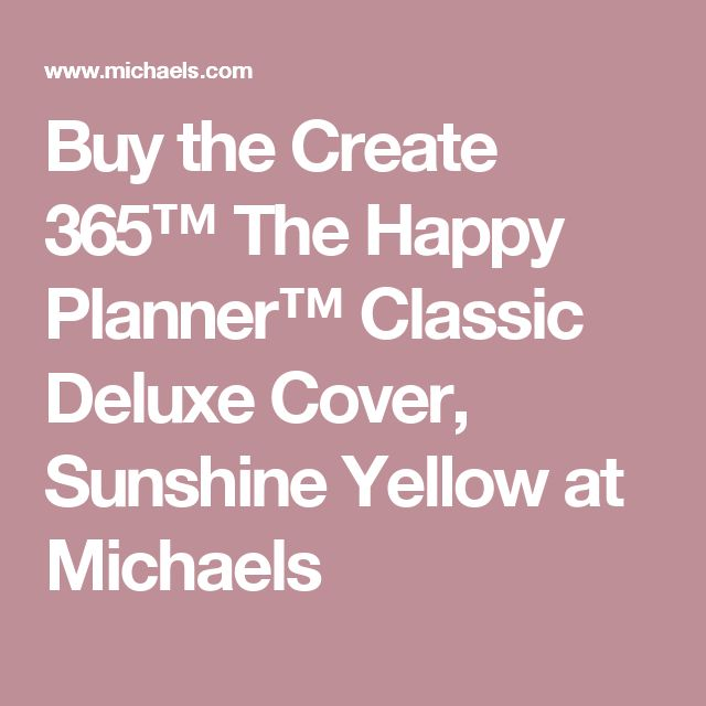 Buy the Create 365™ The Happy Planner™ Classic Deluxe Cover, Sunshine Yellow at Michaels