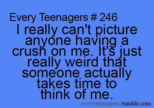 #246 - I really can't picture anyone having a crush on me. It's just really weird that someone actually takes time to think of me.