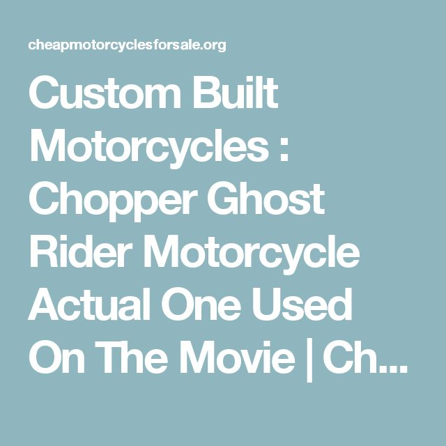 Custom Built Motorcycles : Chopper Ghost Rider Motorcycle Actual One Used On The Movie | Cheap Motorcycles For Sale