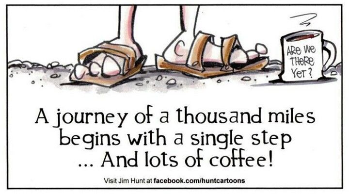 """""""A journey of a thousand miles begins with a single step...And lots of coffee!"""" #coffee"""