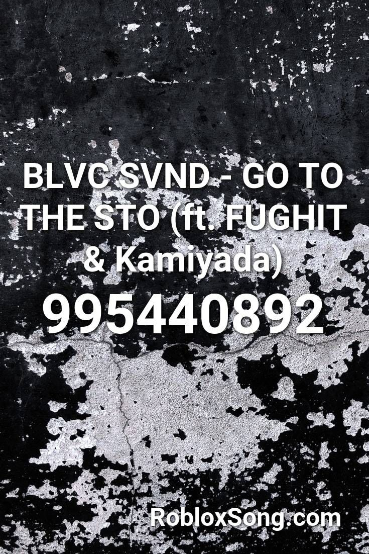 Blvc Svnd Go To The Sto Ft Fughit Kamiyada Roblox Id