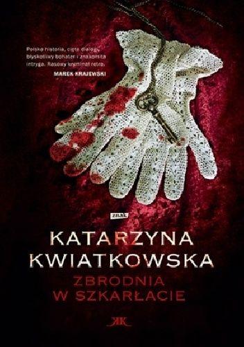 Katarzyna Kwiatkowska- Zbrodnia w szkarłacie