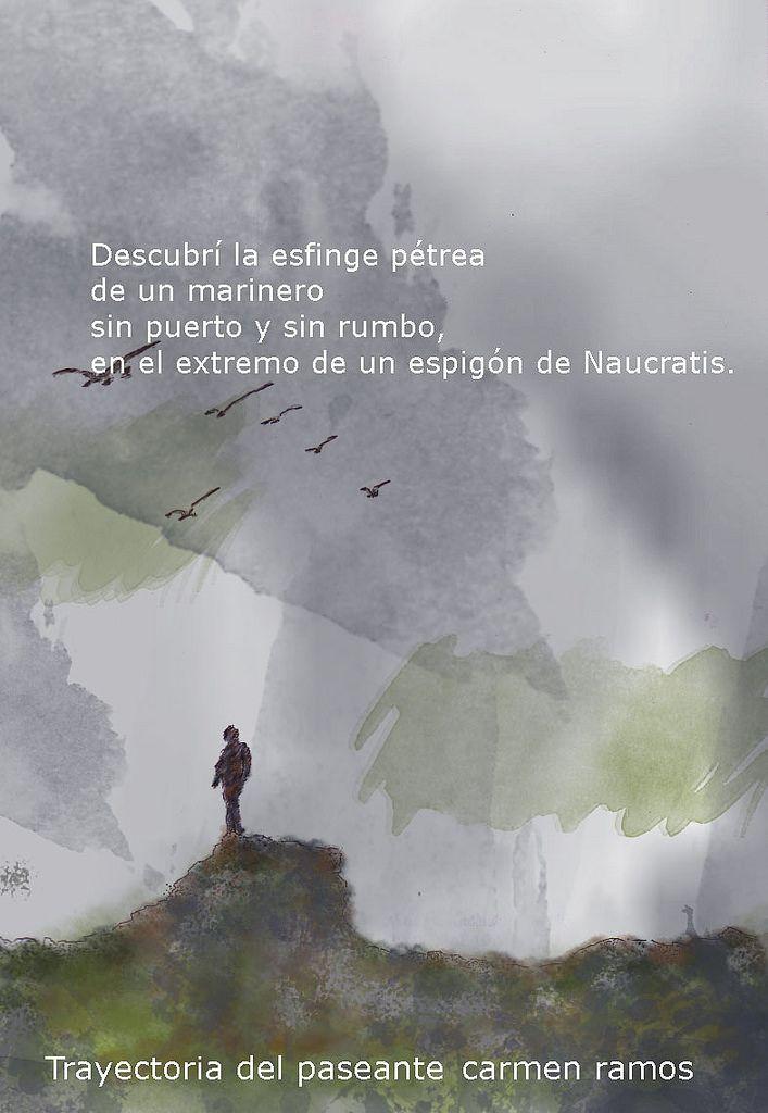 https://flic.kr/p/yifWyG   Trayectoria del paseante. Carmen Ramos   El camino del paseante y su trayectoria a Naucratis. Poesía de Carmen Ramos