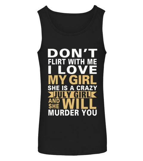 # I LOVE MY JULY GIRL .  I LOVE MY JULY GIRL girl best friend shirts funny girlfriend shirts girlfriend shirts for boyfriend  girlfriend shirt boyfriend and girlfriend shirts