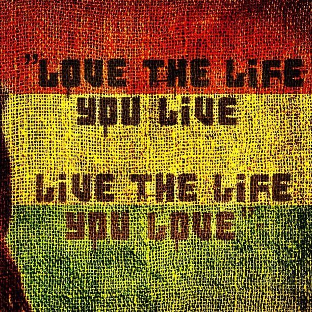 Jamaican Love Quotes For Him : Love the life you live, Live the life you love
