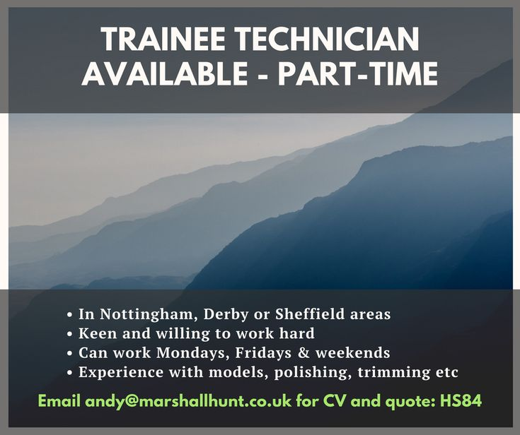 Trainee Technician Available - Part-Time  Contact Andy at andy@marshallhunt.co.uk for candidate CV  Thanks