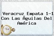 http://tecnoautos.com/wp-content/uploads/imagenes/tendencias/thumbs/veracruz-empata-11-con-las-aguilas-del-america.jpg Veracruz Vs America. Veracruz empata 1-1 con las Águilas del América, Enlaces, Imágenes, Videos y Tweets - http://tecnoautos.com/actualidad/veracruz-vs-america-veracruz-empata-11-con-las-aguilas-del-america/
