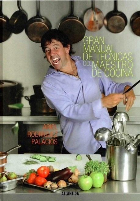 Gran Manuel de Tecnicas del Maestro de Cocina by Ariel Rodriguez Palacios