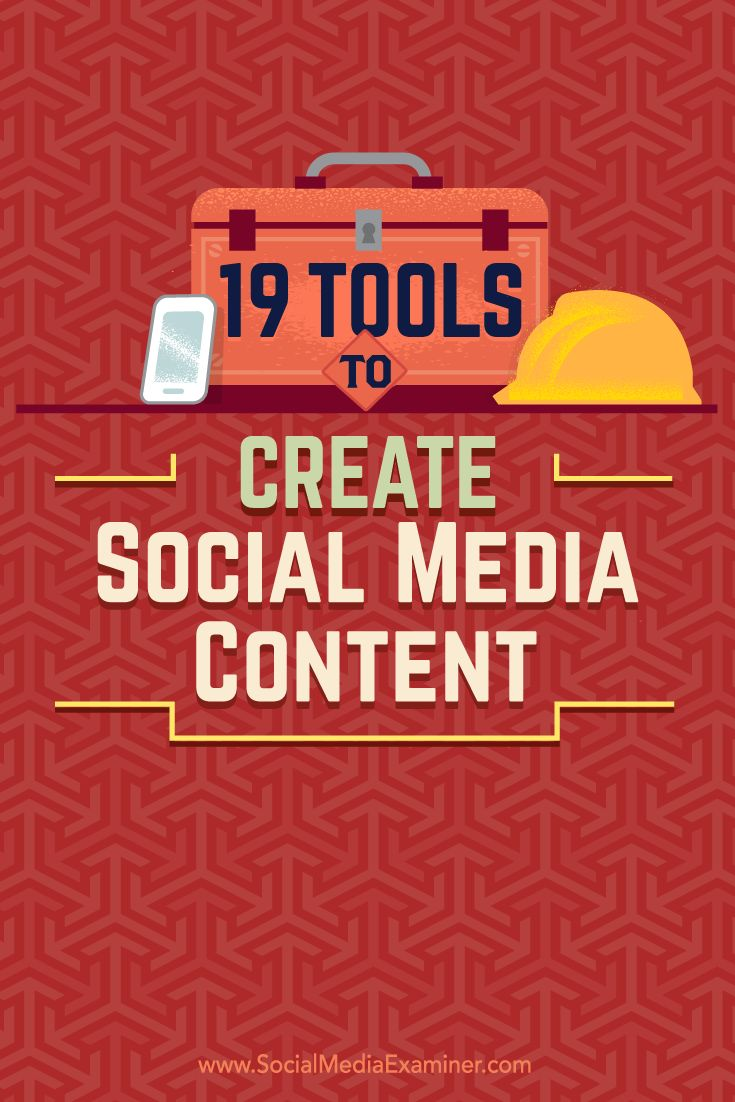 Tips on 19 tools you can use to create and share content on social media.