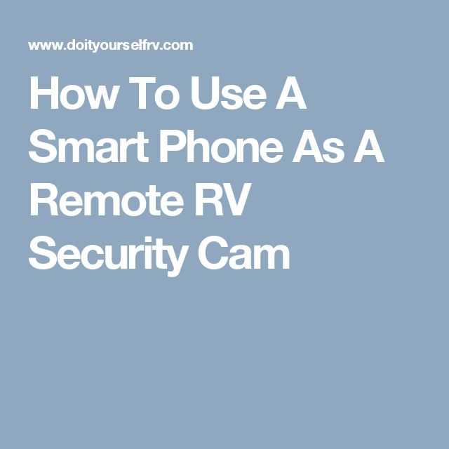 How To Use A Smart Phone As A Remote RV Security Cam