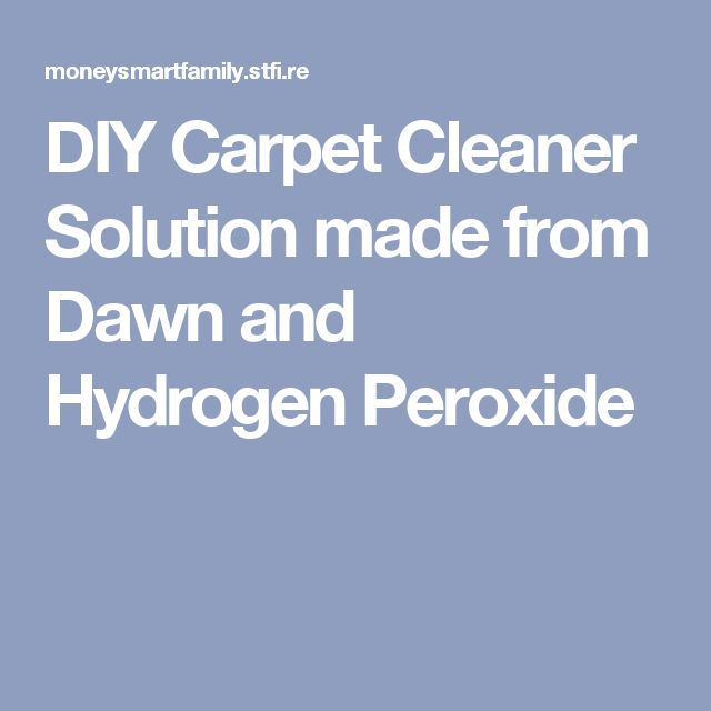 DIY Carpet Cleaner Solution made from Dawn and Hydrogen Peroxide
