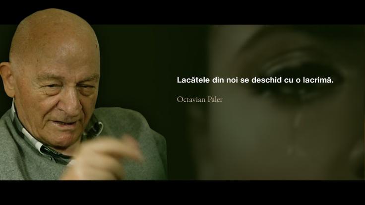Lacatele din noi se deschid cu o lacrima. -- Octavian Paler