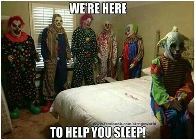 Clowns lol time for bed peeps lmao