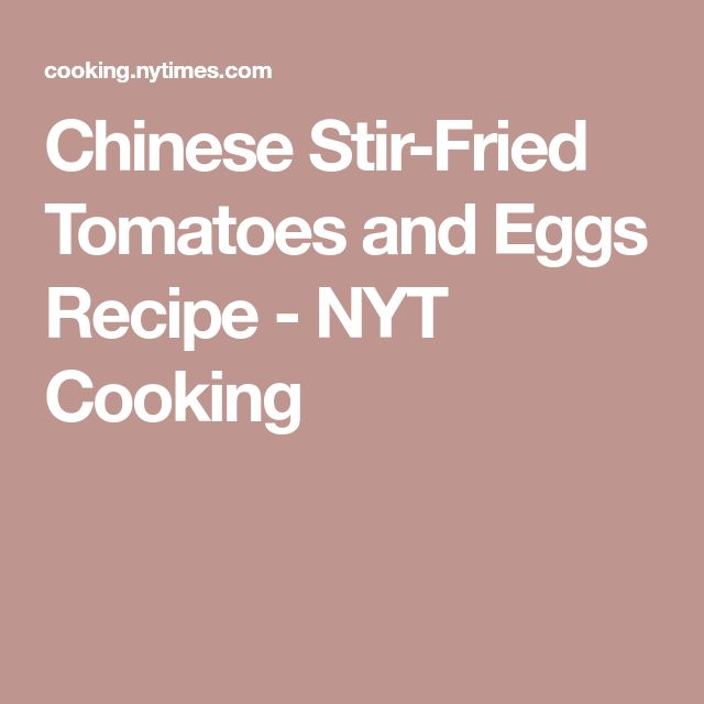 Chinese Stir-Fried Tomatoes and Eggs Recipe - NYT Cooking