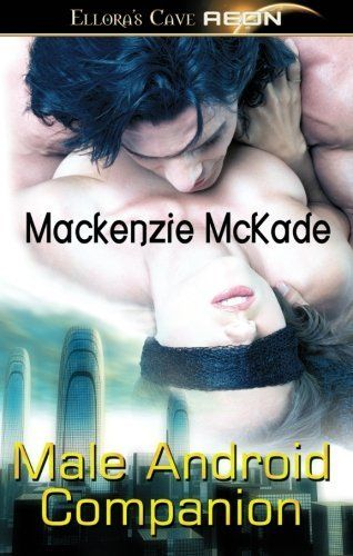 Male Android Companion: Ellora's Cave by Mackenzie McKade.