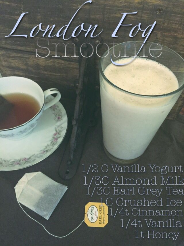 London Fog Smoothie (no link) image by Kerri Patterson   London Fog Smoothie 1/2 C Vanilla Yogurt 1C Crushed Ice 1t honey 1/4t vanilla 1/3C almond milk 1/3C Earl Grey tea (Steep tea until cold before blending ingredients in blender). As an alternative you could freeze the tea into ice cubes and omit the ice.