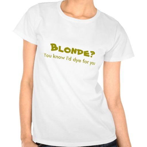 Fun Blonde I'd Dye For You Tee