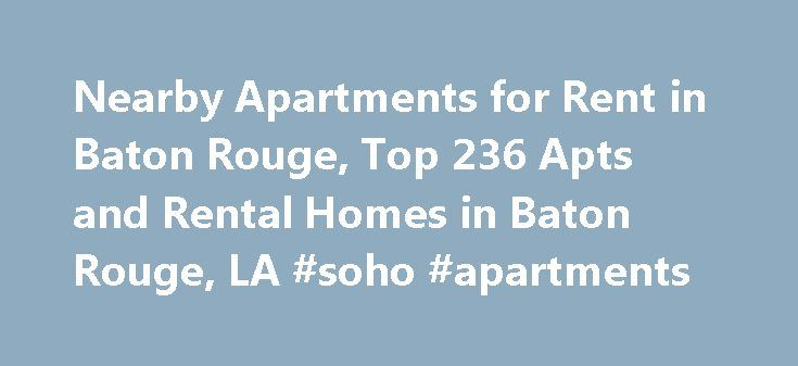 Nearby Apartments for Rent in Baton Rouge, Top 236 Apts and Rental Homes in Baton Rouge, LA #soho #apartments http://apartment.nef2.com/nearby-apartments-for-rent-in-baton-rouge-top-236-apts-and-rental-homes-in-baton-rouge-la-soho-apartments/  #baton rouge apartments # Baton Rouge, LA Apartments and Homes for Rent Moving To: XX address The cost calculator is intended to provide a ballpark estimate for information purposes only and is not to be considered an actual quote of your total moving…