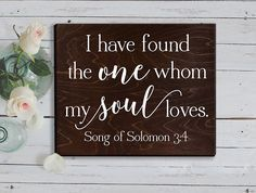 I Have Found the One Whom my Soul Loves sign : This Song of Solomon bible verse excerpt is a beautifully poetic term of endearment taken from a passage in one of the most intriguing books of the Bible