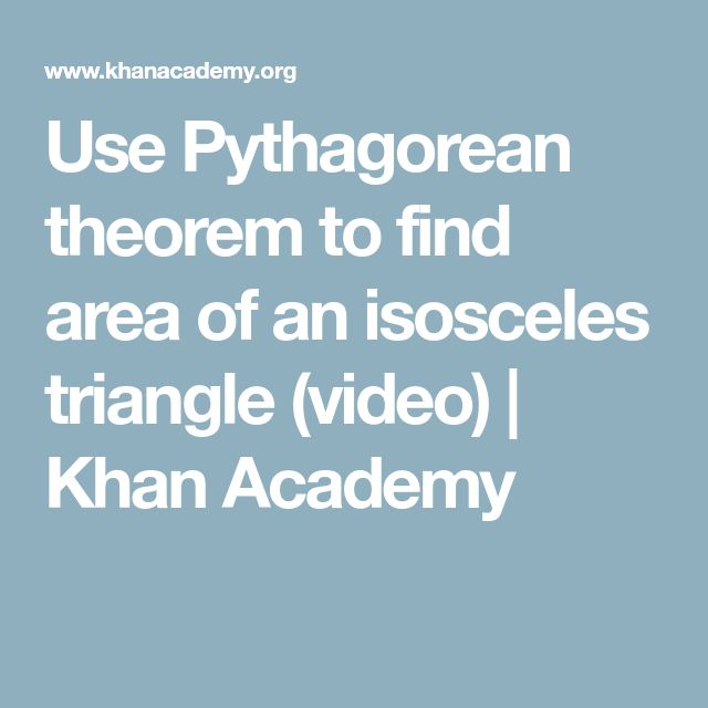 Use Pythagorean theorem to find area of an isosceles triangle (video) | Khan Academy