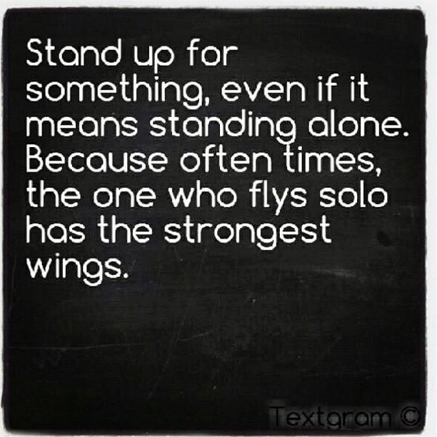 Stand up for something...Be Strong!
