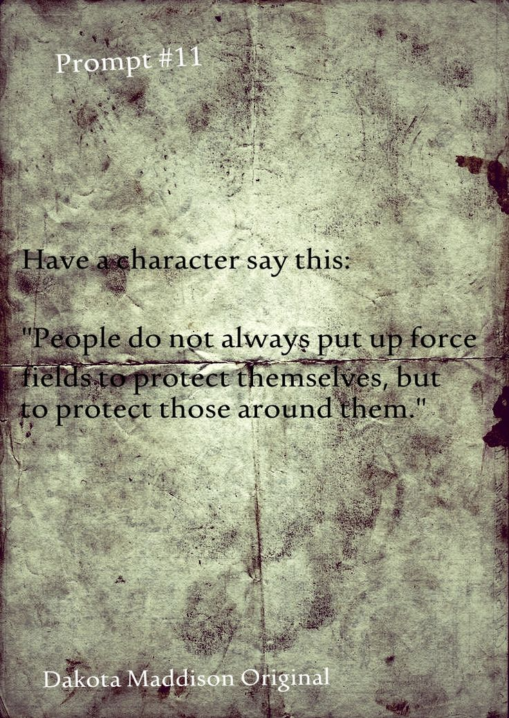 "Have a character say this: ""People do not always put up force fields to protect themselves, but to protect those around them."""
