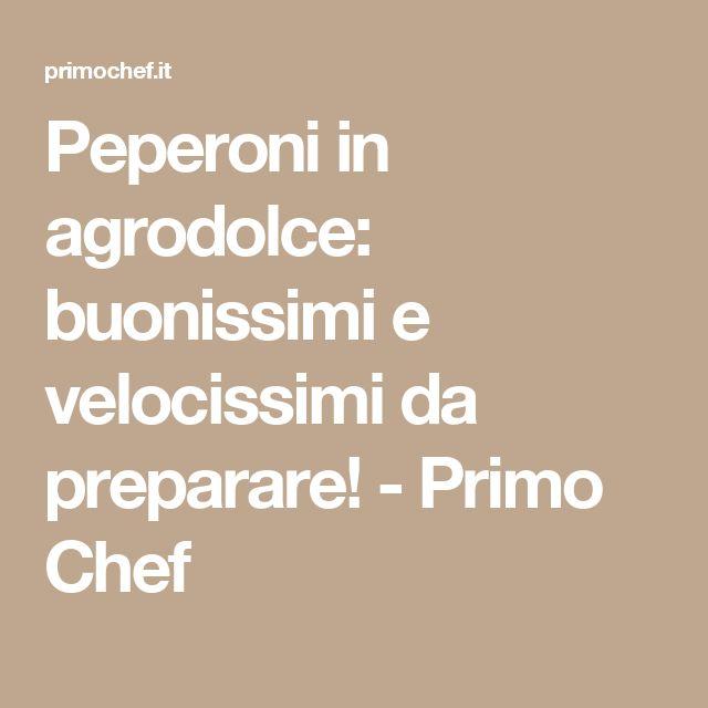 Peperoni in agrodolce: buonissimi e velocissimi da preparare! - Primo Chef