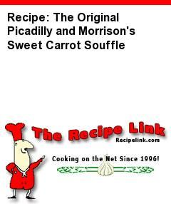 Recipe: The Original Picadilly and Morrison's Sweet Carrot Souffle - Recipelink.com