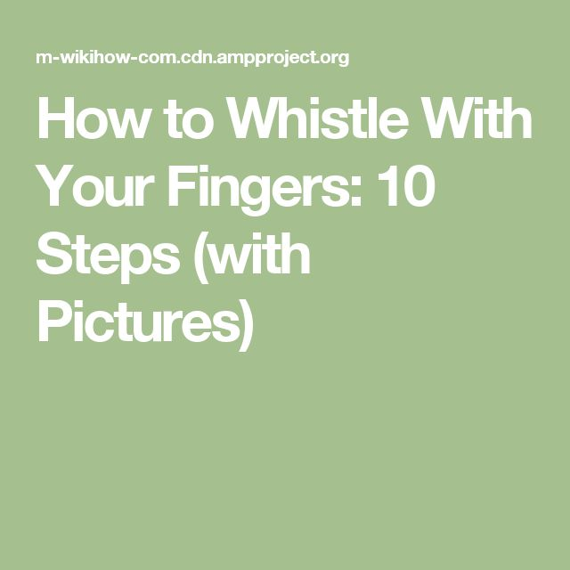 How to Whistle With Your Fingers: 10 Steps (with Pictures)