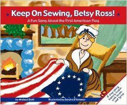 Keep On Sewing, Betsy Ross! (A Fun Song About the First American Flag) Book by Michael Dahl Illustrated by Sandra D'Antonio