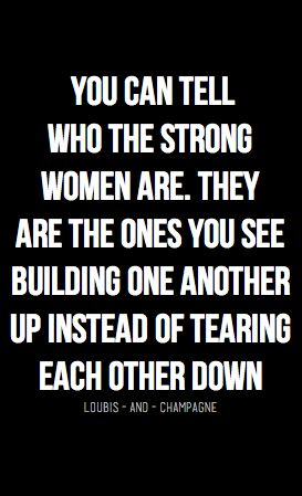 """""""You can tell who the strong women are. They are the ones you see building one another up instead of tearing each other down"""" #quote"""