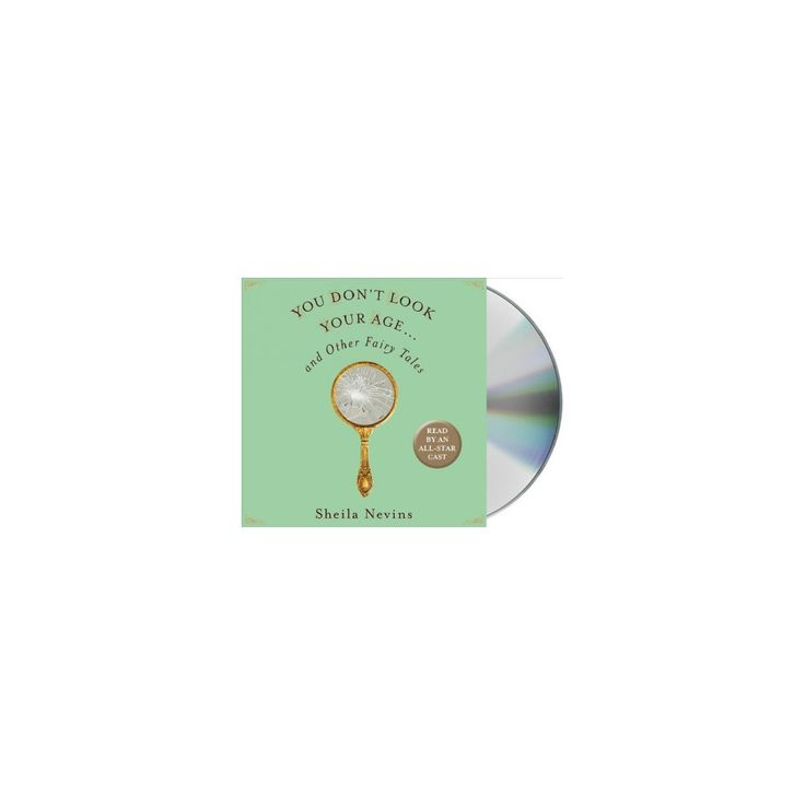 You Don't Look Your Age...and Other Fairy Tales (Unabridged) (CD/Spoken Word) (Sheila Nevins)