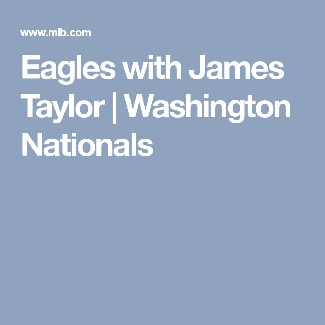 Eagles with James Taylor | Washington Nationals