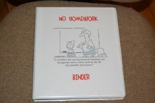 The No Homework Binder- when students didn't do homework, they record the date, assignment, and why they didn't do it.  Great for conferences!!