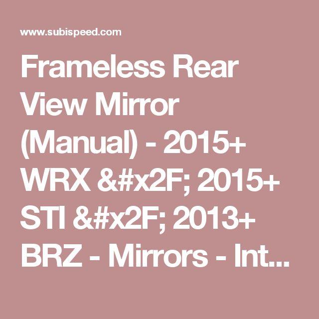 Frameless Rear View Mirror (Manual) - 2015+ WRX / 2015+ STI / 2013+ BRZ  - Mirrors - Interior - 15+ WRX