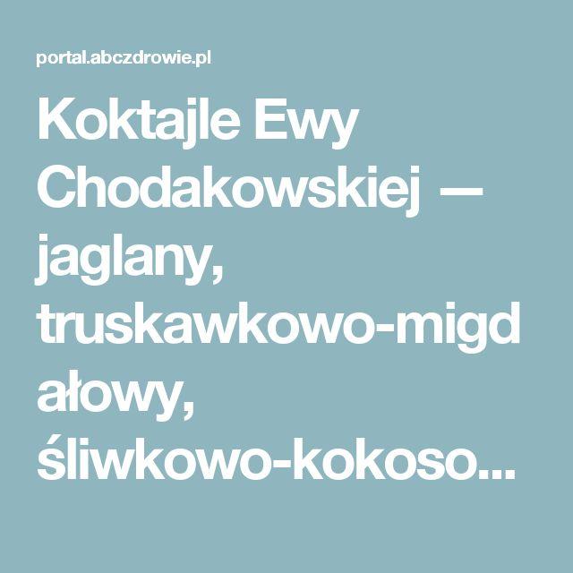 Koktajle Ewy Chodakowskiej — jaglany, truskawkowo-migdałowy, śliwkowo-kokosowy | abcZdrowie.pl