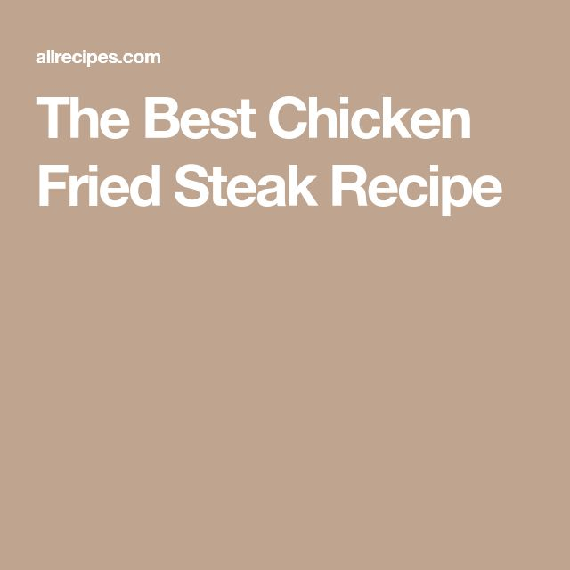The Best Chicken Fried Steak Recipe