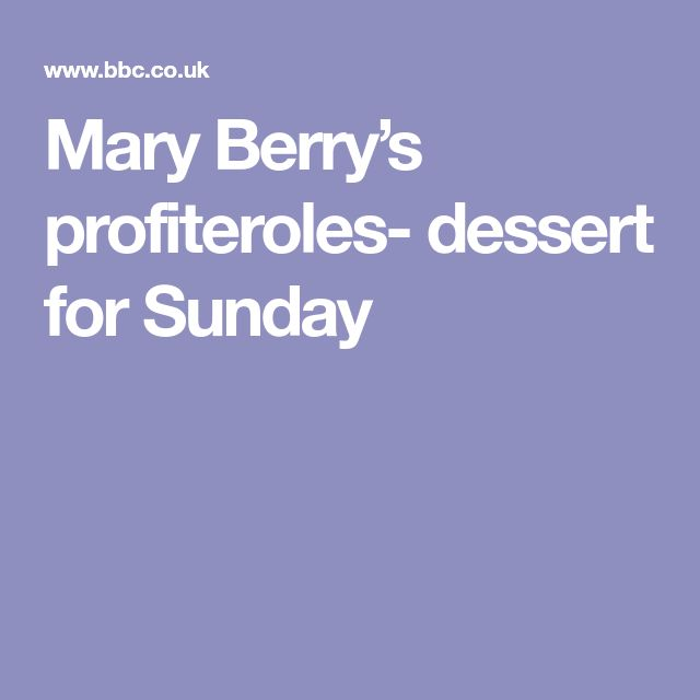 Mary Berry's profiteroles- dessert for Sunday