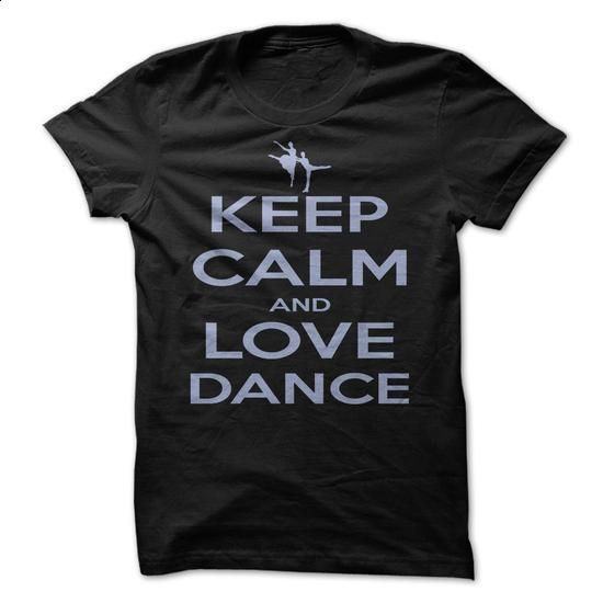 Keep calm and love dance. - #blank t shirt #silk shirt. BUY NOW => https://www.sunfrog.com/Sports/Keep-calm-and-love-dance.html?60505