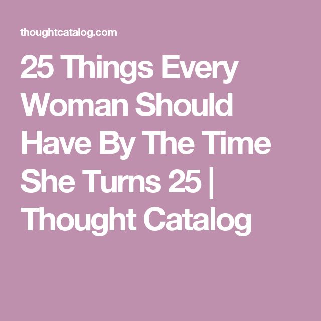 25 Things Every Woman Should Have By The Time She Turns 25 | Thought Catalog