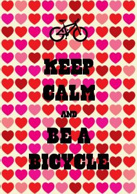 KEEP CALM AND BE A BICYCLE- i made this on this awesome website, if you don't get it, it means keep calm & be a Bi bc we are amazing