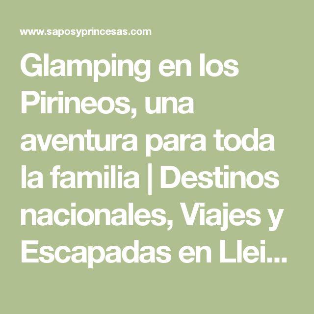 Glamping en los Pirineos, una aventura para toda la familia | Destinos nacionales, Viajes y Escapadas en Lleida