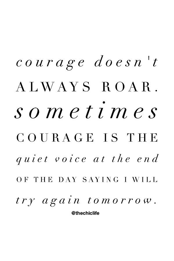 Just your friendly reminder to have courage always, no matter how big or small. Never give up. Try again tomorrow. Related