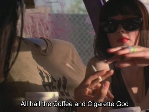 All hail the Coffee and Cigarette God