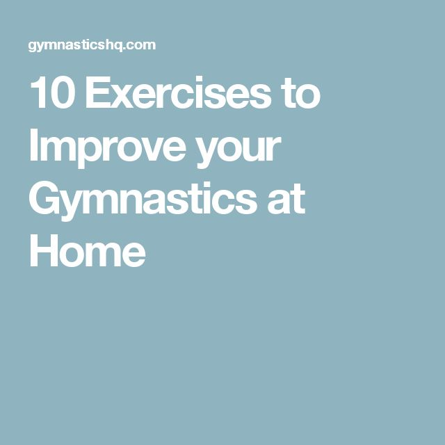 10 Exercises to Improve your Gymnastics at Home                              …