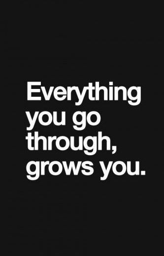 Everything grows you...