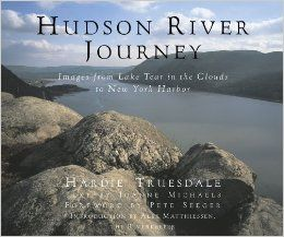 Hudson River Journey: Images from Lake Tear of the Clouds to New York Harbor: Hardie Truesdale, Joanne Michaels, Alex Matthiessen, Pete Seeg...